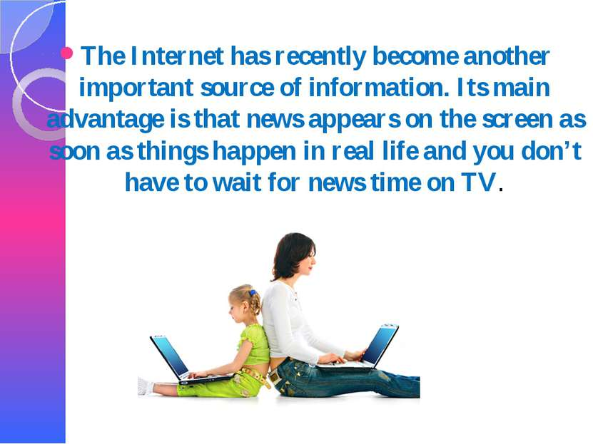 The Internet has recently become another important source of information. Its...