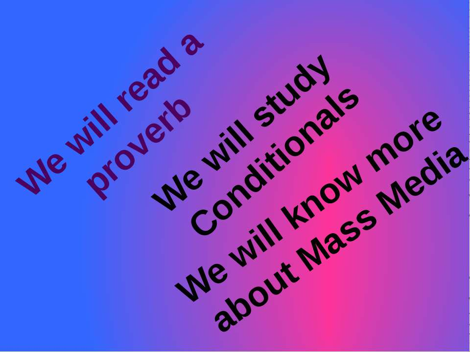 We will read a proverb We will study Conditionals We will know more about Mas...