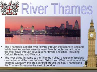 The Thames is a major river flowing through the southern England. While best ...