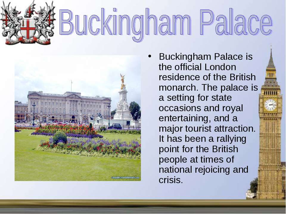 Buckingham Palace is the official London residence of the British monarch. Th...