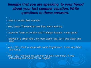 Imagine that you are speaking to your friend about your last summer vacation....