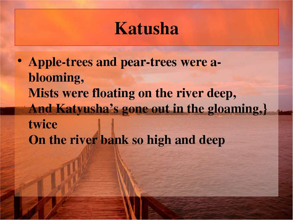Katusha Apple-trees and pear-trees were a-blooming, Mists were floating on th...