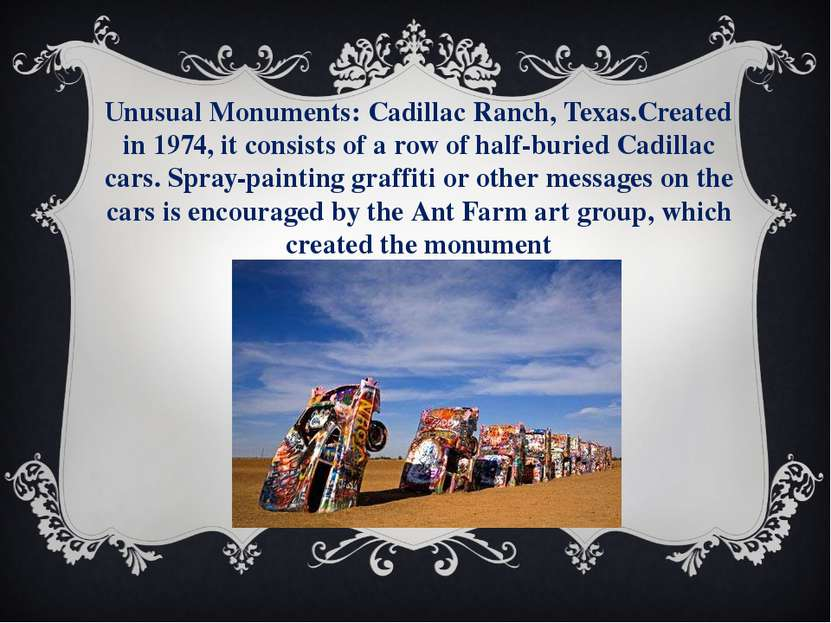 Unusual Monuments: Cadillac Ranch, Texas.Created in 1974, it consists of a ro...