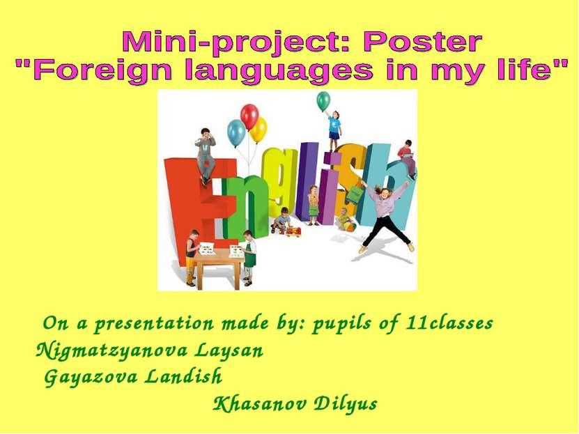 On a presentation made by: pupils of 11classes Nigmatzyanova Laysan Gayazova ...