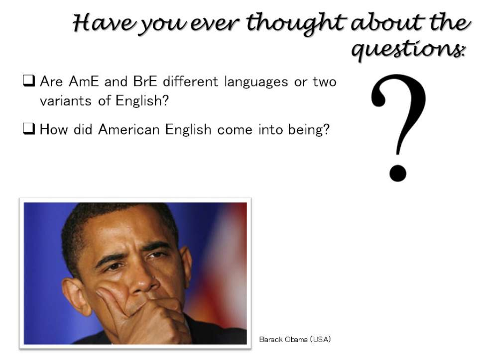 Have you ever thought about the questions: Are AmE and BrE different language...