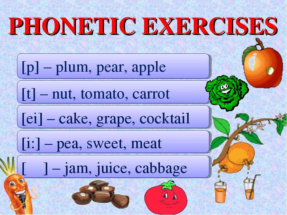 PHONETIC EXERCISES [p] – plum, pear, apple [t] – nut, tomato, carrot [ei] – c...
