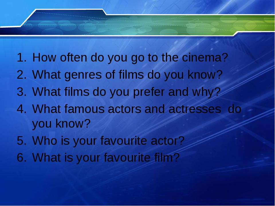 How often do you go to the cinema? What genres of films do you know? What fil...