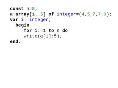 const n=5; a:array[1..5] of integer=(4,5,7,7,0); var i: integer; begin for i:...