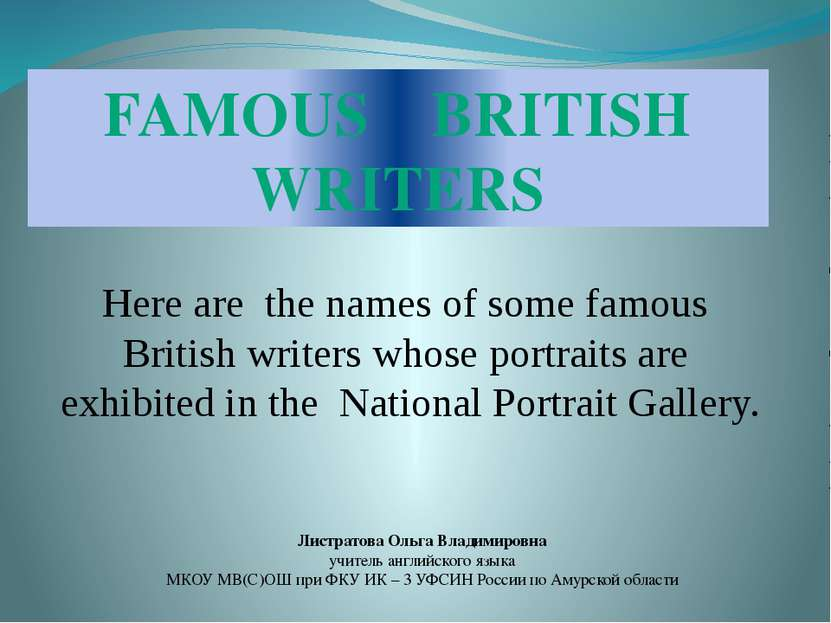 FAMOUS BRITISH WRITERS Here are the names of some famous British writers whos...