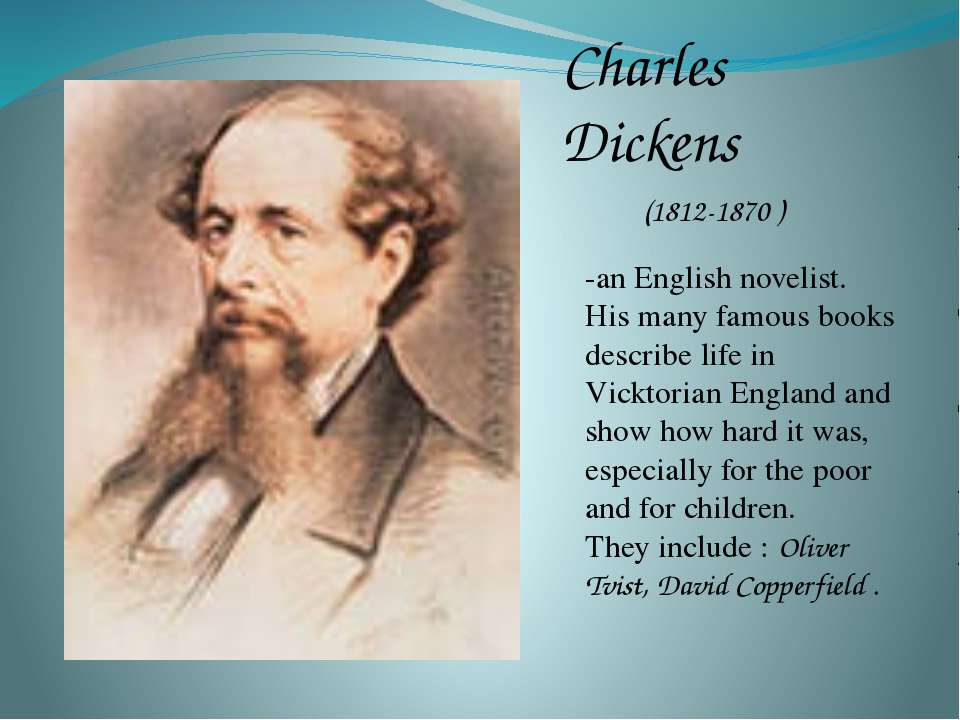 Charles Dickens (1812-1870 ) -an English novelist. His many famous books desc...