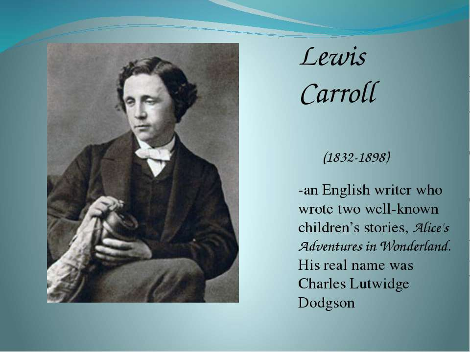 Lewis Carroll (1832-1898) -an English writer who wrote two well-known childre...