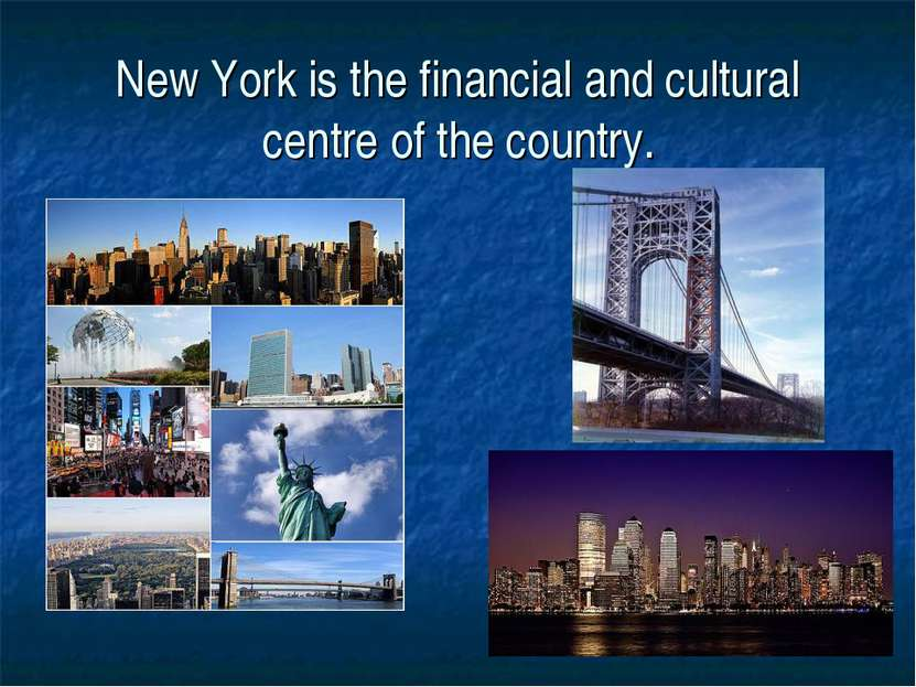 New York is the financial and cultural centre of the country.