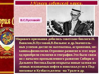 Мирового признания добились советские биологи-Н. Вавилов,В.Пустовой,В.Вильямс...