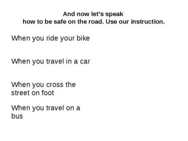 And now let's speak how to be safe on the road. Use our instruction.