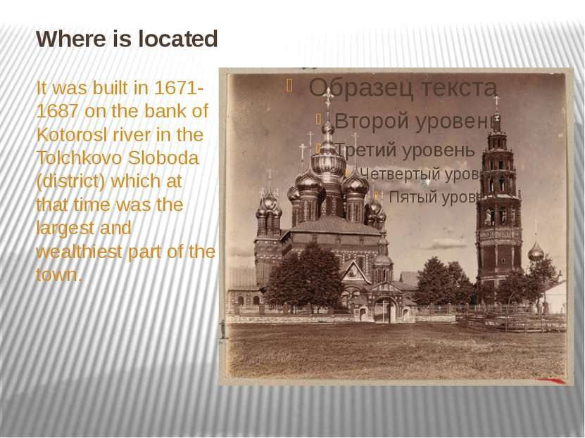 Where is located It was built in 1671-1687 on the bank of Kotorosl river in t...