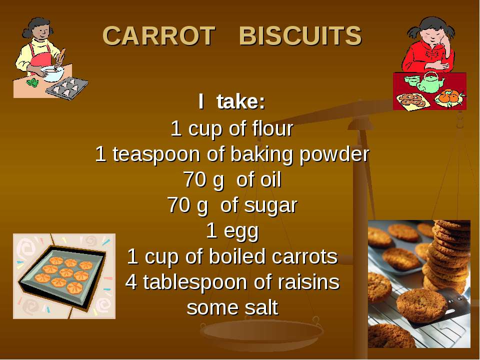 CARROT BISCUITS I take: 1 cup of flour 1 teaspoon of baking powder 70 g of oi...