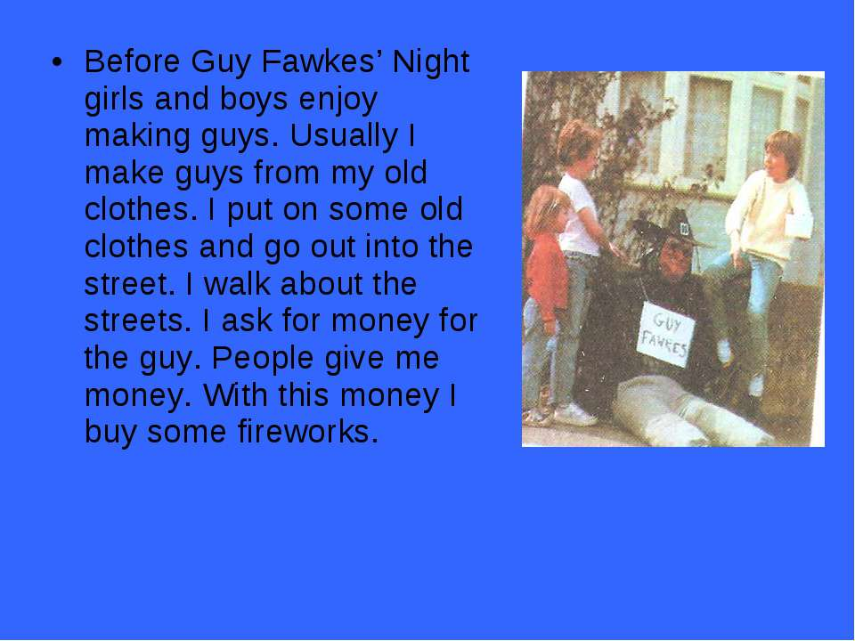 Before Guy Fawkes' Night girls and boys enjoy making guys. Usually I make guy...