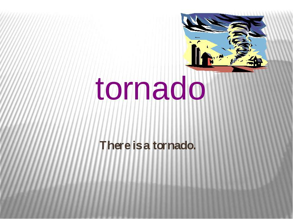 There is a tornado. tornado