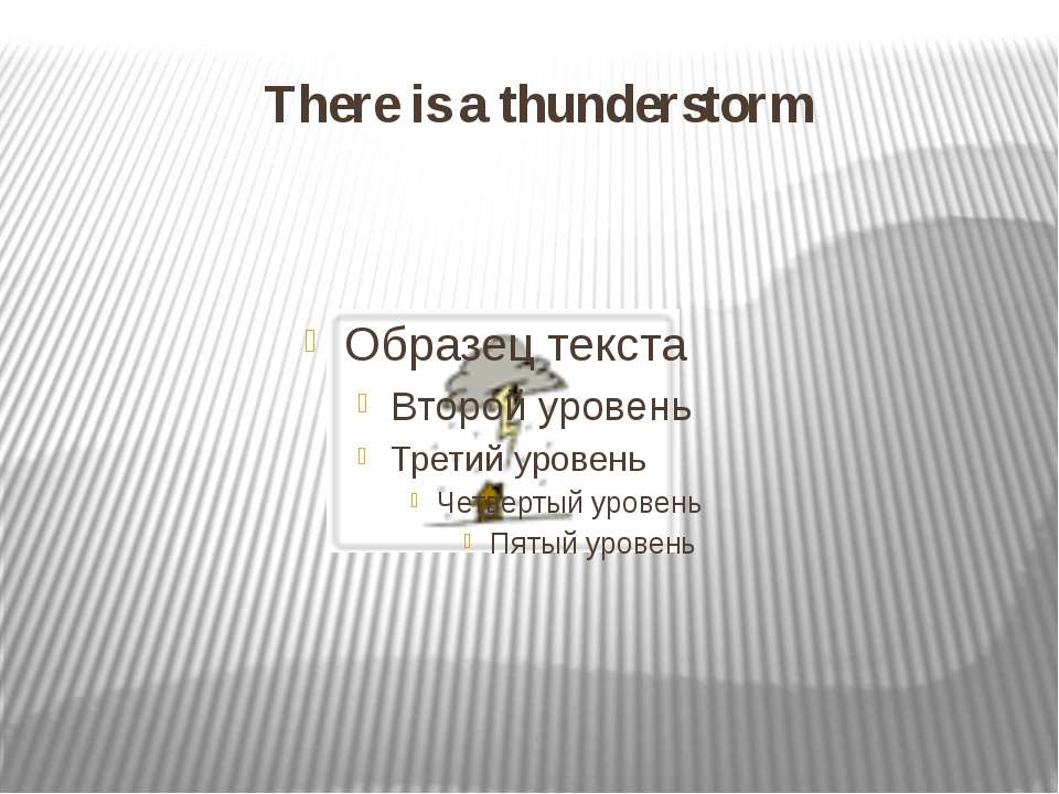 There is a thunderstorm