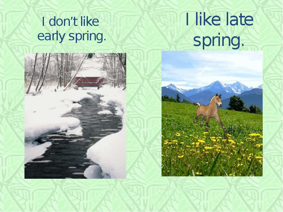 I don't like early spring. I like late spring.