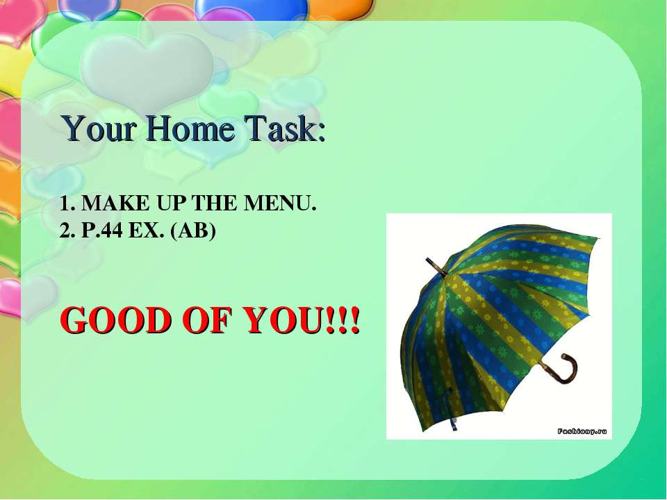 1. MAKE UP THE MENU. 2. P.44 EX. (AB) GOOD OF YOU!!! Your Home Task: