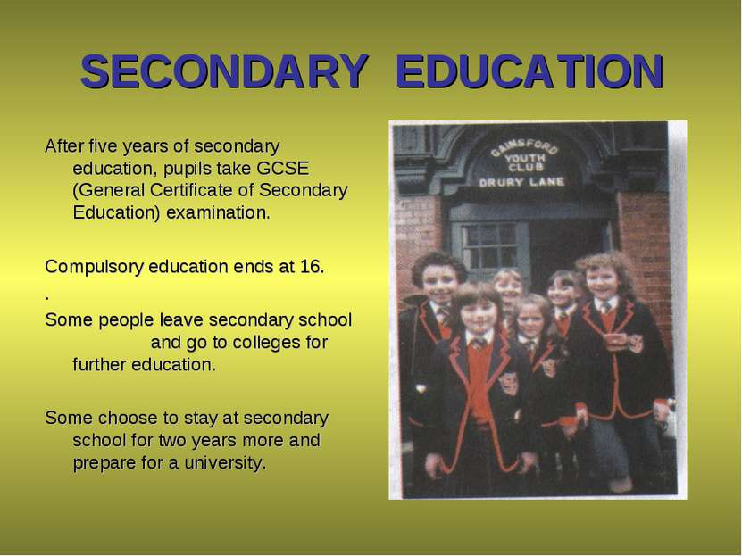 SECONDARY EDUCATION After five years of secondary education, pupils take GCSE...