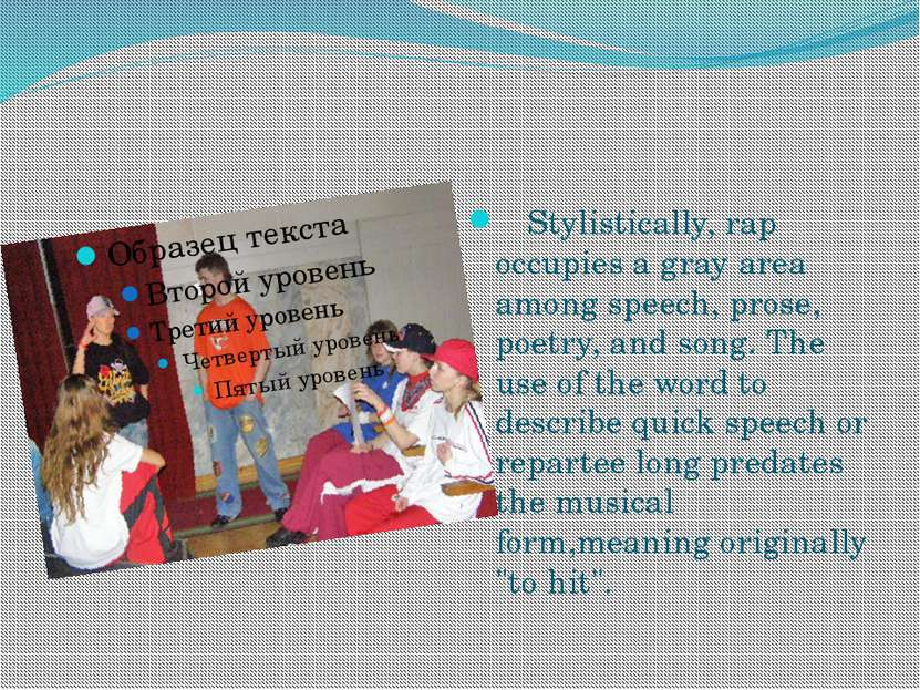 Stylistically, rap occupies a gray area among speech, prose, poetry, and song...