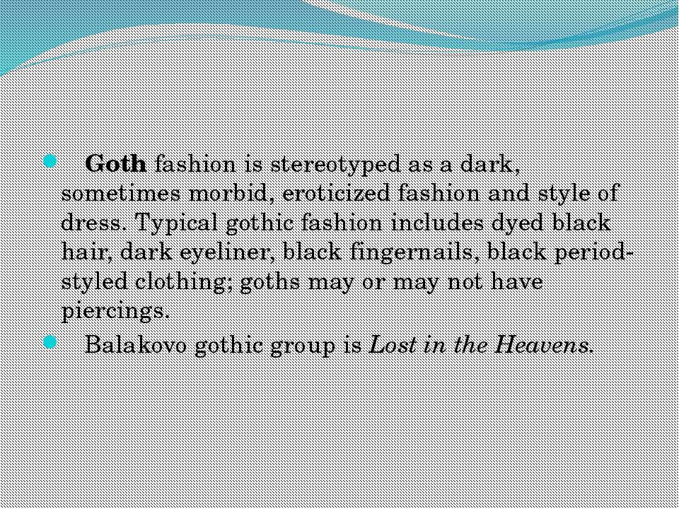 Goth fashion is stereotyped as a dark, sometimes morbid, eroticized fashion a...
