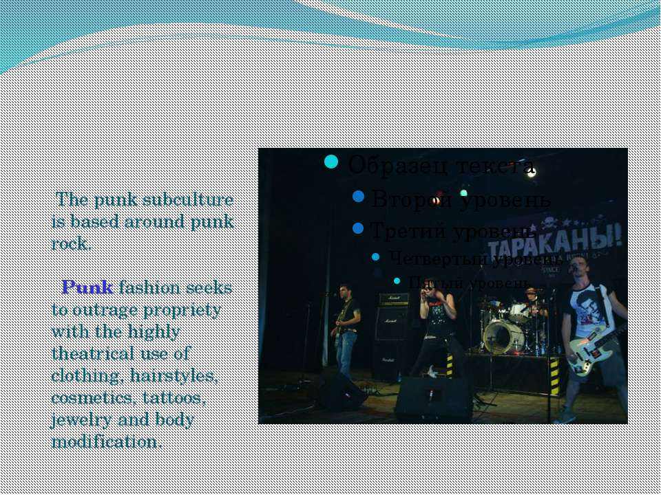 The punk subculture is based around punk rock. Punk fashion seeks to outrage ...