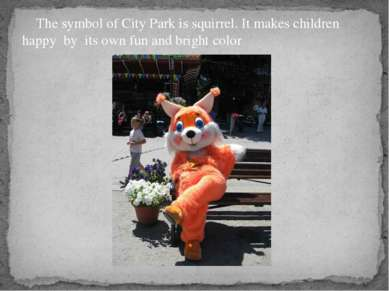 The symbol of City Park is squirrel. It makes children happy by its own fun a...