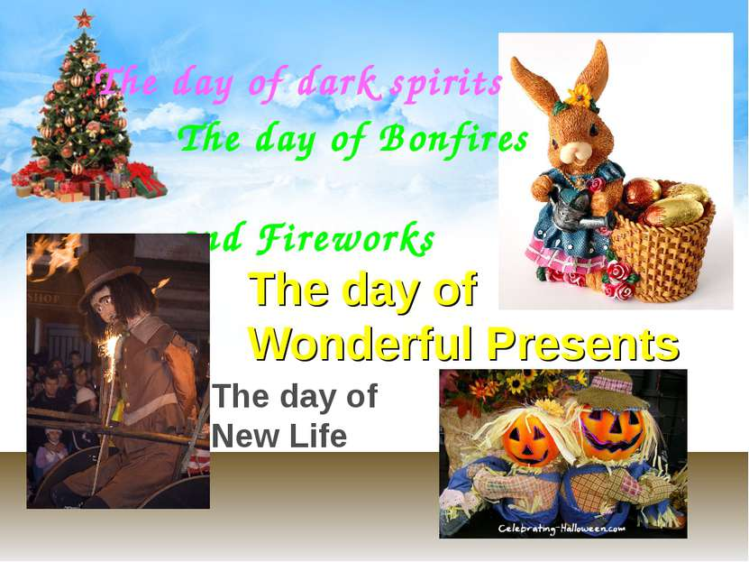 The day of dark spirits The day of Bonfires and Fireworks The day of Wonderfu...