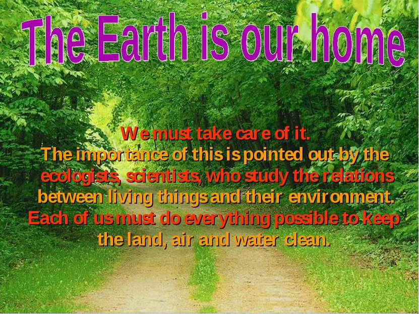 We must take care of it. The importance of this is pointed out by the ecologi...