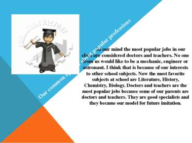 In our mind the most popular jobs in our class are considered doctors and tea...