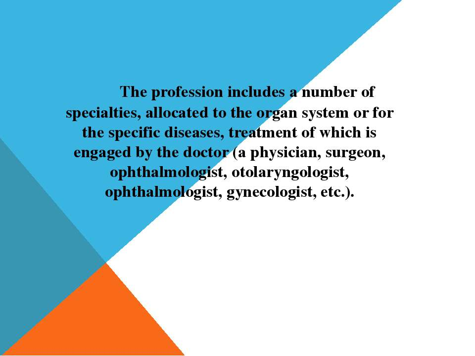 The profession includes a number of specialties, allocated to the organ syste...