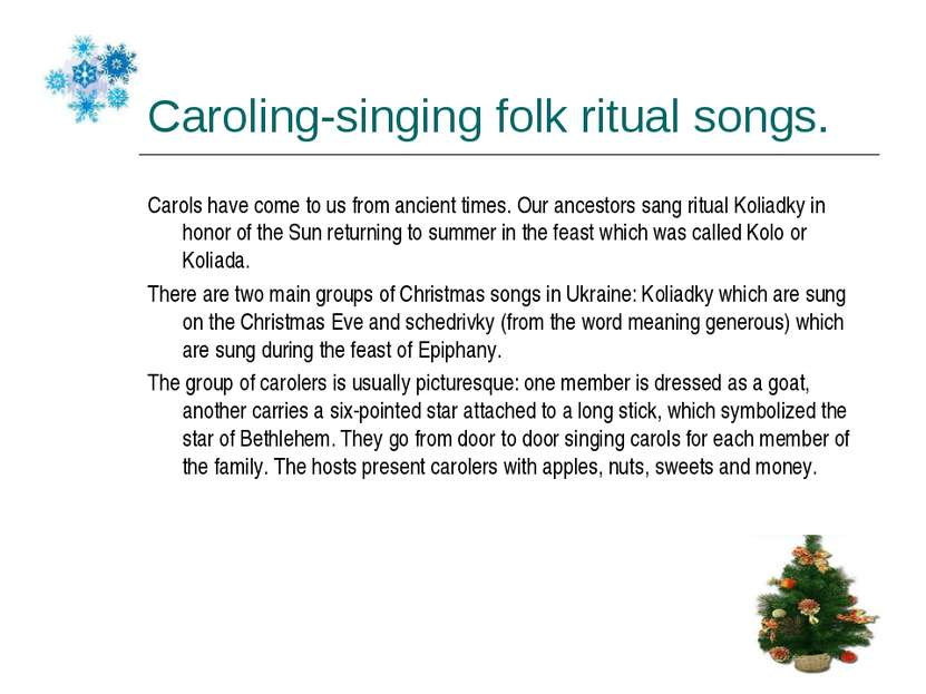 Caroling-singing folk ritual songs. Carols have come to us from ancient times...