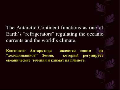 "The Antarctic Continent functions as one of Earth's ""refrigerators"" regulatin..."