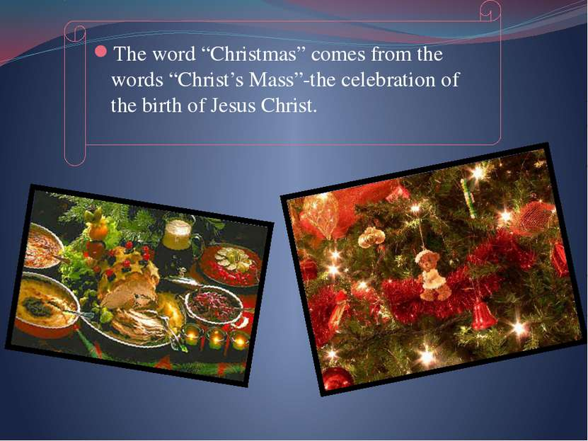 "The word ""Christmas"" comes from the words ""Christ's Mass""-the celebration of ..."