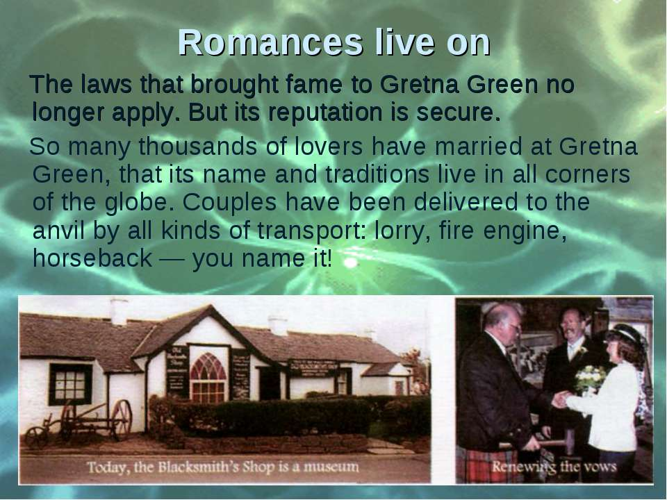 Romances live on The laws that brought fame to Gretna Green no longer apply. ...