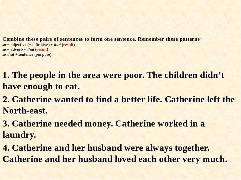 Combine these pairs of sentences to form one sentence. Remember these pattern...