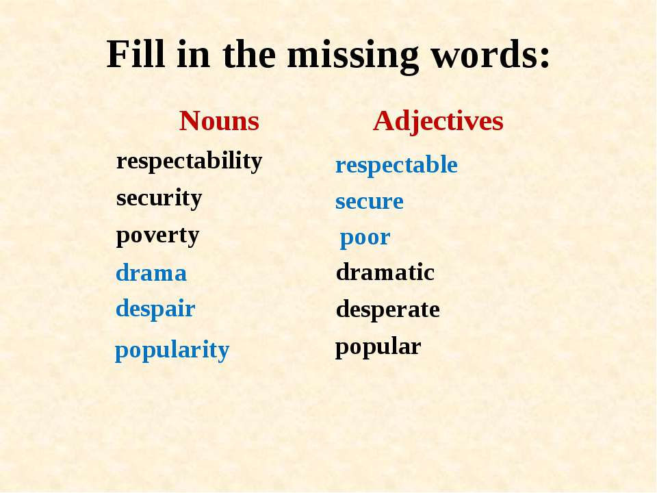 Fill in the missing words: poor respectable secure drama despair popularity N...