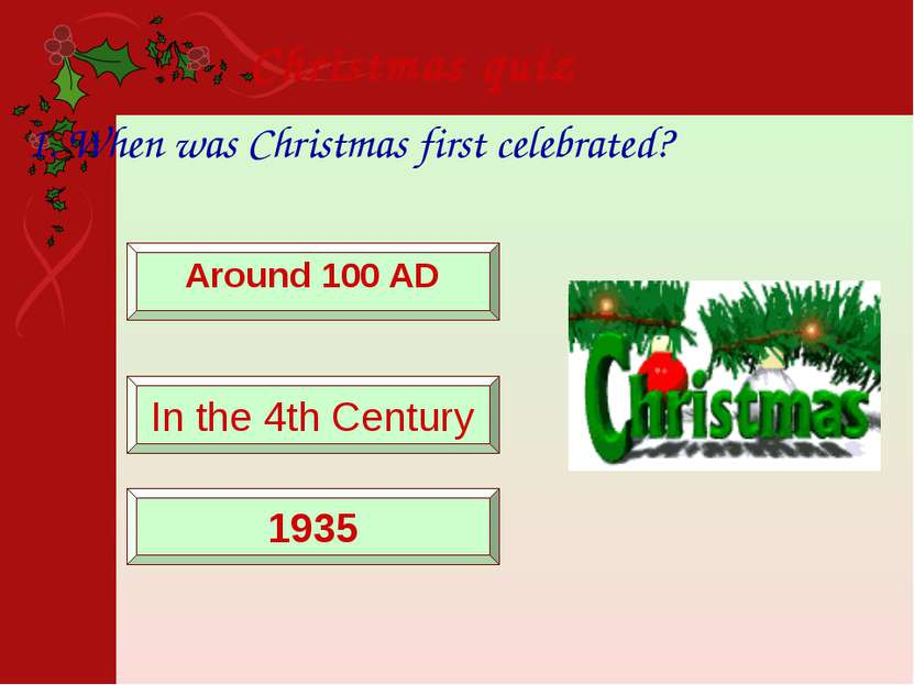 Christmas quiz 1. When was Christmas first celebrated? Around 100 AD In the 4...