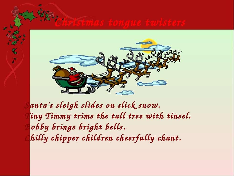 Santa's sleigh slides on slick snow. Tiny Timmy trims the tall tree with tins...