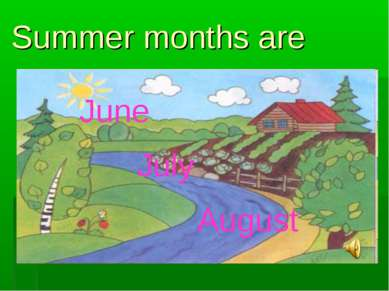 Summer months are June July August