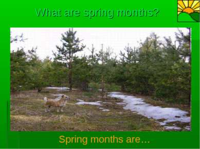 What are spring months? Spring months are…