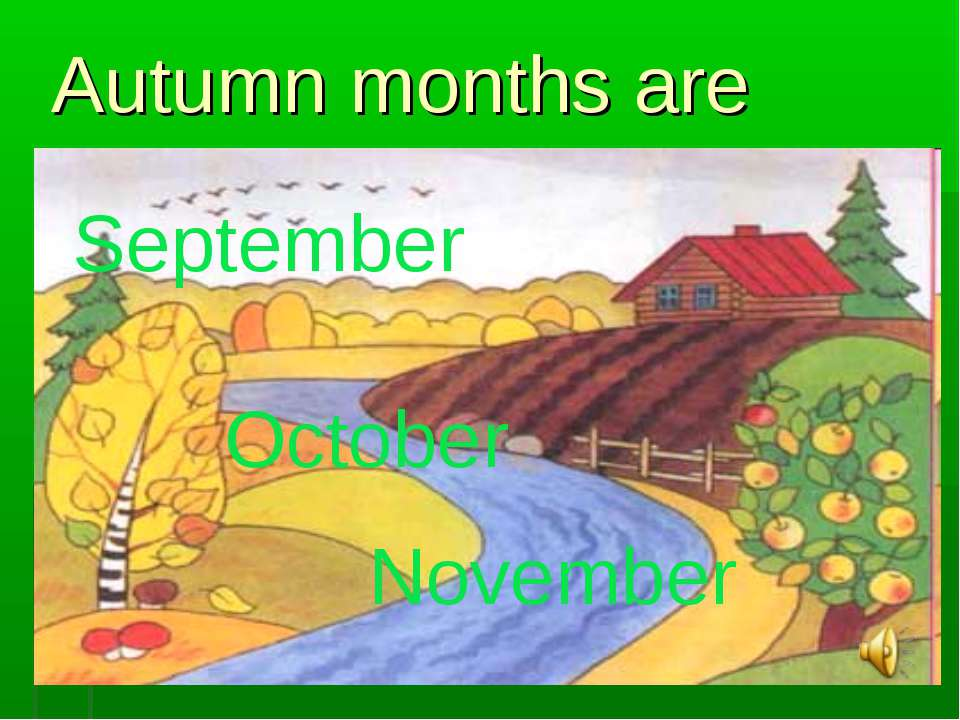 Autumn months are September October November