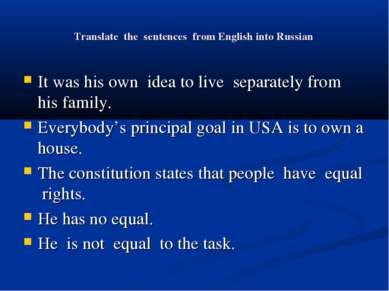 Translate the sentences from English into Russian It was his own idea to live...