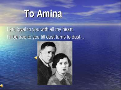 To Amina I am loyal to you with all my heart, I'll be true to you till dust t...