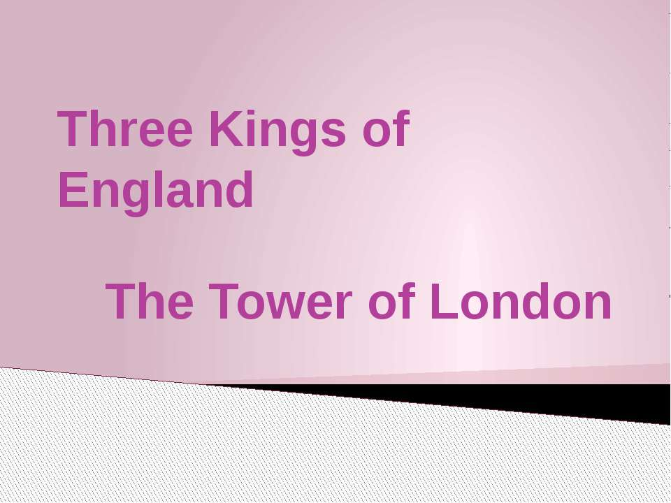 Three Kings of England The Tower of London
