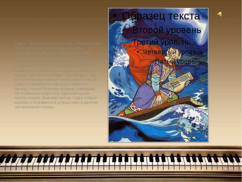 Садко – это новгородский гусляр, который своей игрой и пением очаровывал всех...