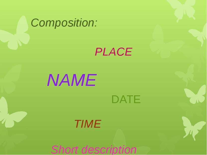 PLACE NAME DATE TIME Composition: Short description